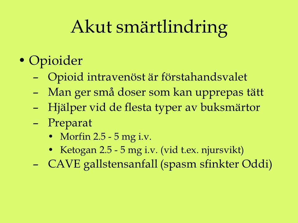 Akut smärtlindring Opioider – Opioid intravenöst är förstahandsvalet – Man ger små doser som kan upprepas tätt – Hjälper vid de flesta typer av buksmärtor – Preparat Morfin 2.5 - 5 mg i.v.
