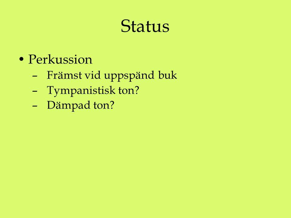 Status Perkussion – Främst vid uppspänd buk – Tympanistisk ton? – Dämpad ton?