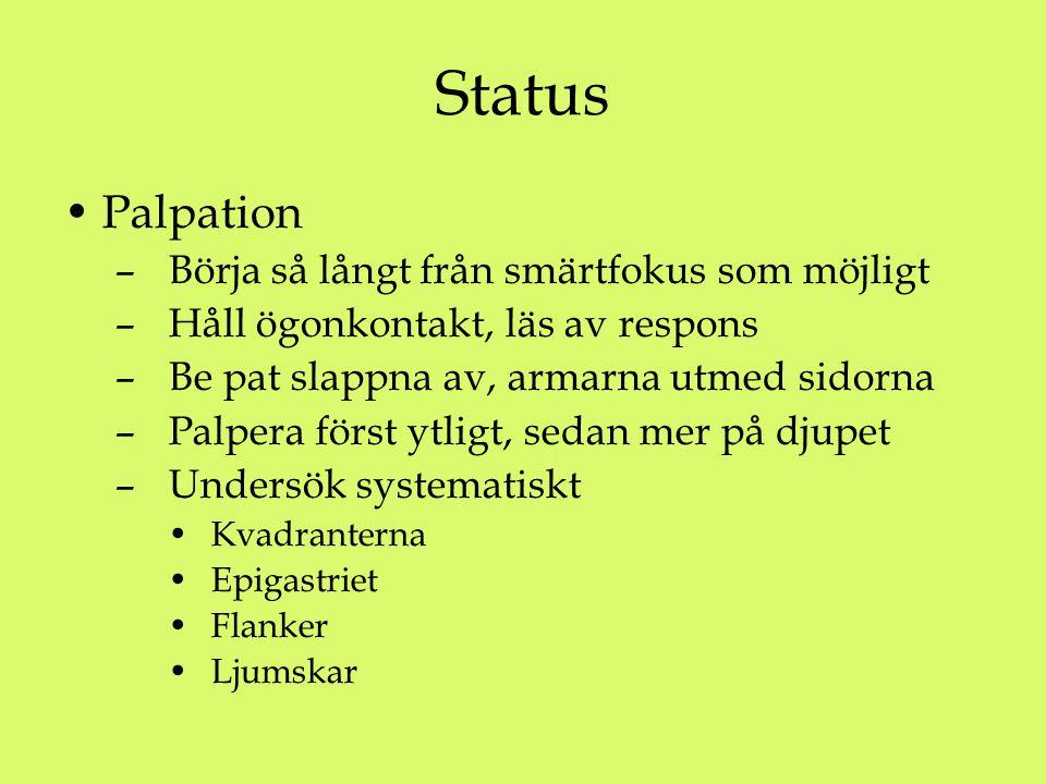 Status Palpation – Börja så långt från smärtfokus som möjligt – Håll ögonkontakt, läs av respons – Be pat slappna av, armarna utmed sidorna – Palpera