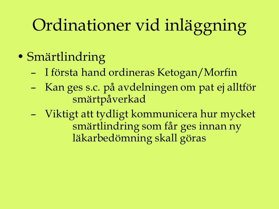Ordinationer vid inläggning Smärtlindring – I första hand ordineras Ketogan/Morfin – Kan ges s.c.