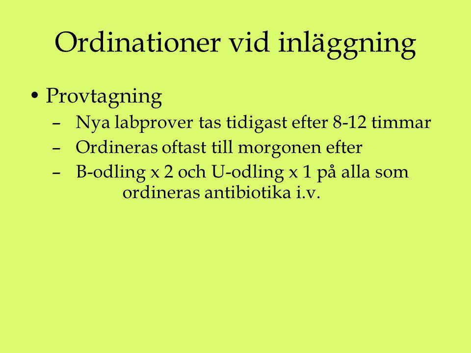 Ordinationer vid inläggning Provtagning – Nya labprover tas tidigast efter 8-12 timmar – Ordineras oftast till morgonen efter – B-odling x 2 och U-odl