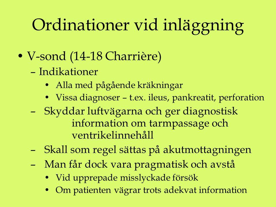 Ordinationer vid inläggning V-sond (14-18 Charrière) –Indikationer Alla med pågående kräkningar Vissa diagnoser – t.ex. ileus, pankreatit, perforation