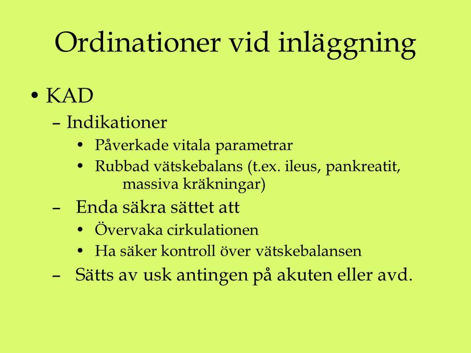 Ordinationer vid inläggning KAD –Indikationer Påverkade vitala parametrar Rubbad vätskebalans (t.ex. ileus, pankreatit, massiva kräkningar) – Enda säk