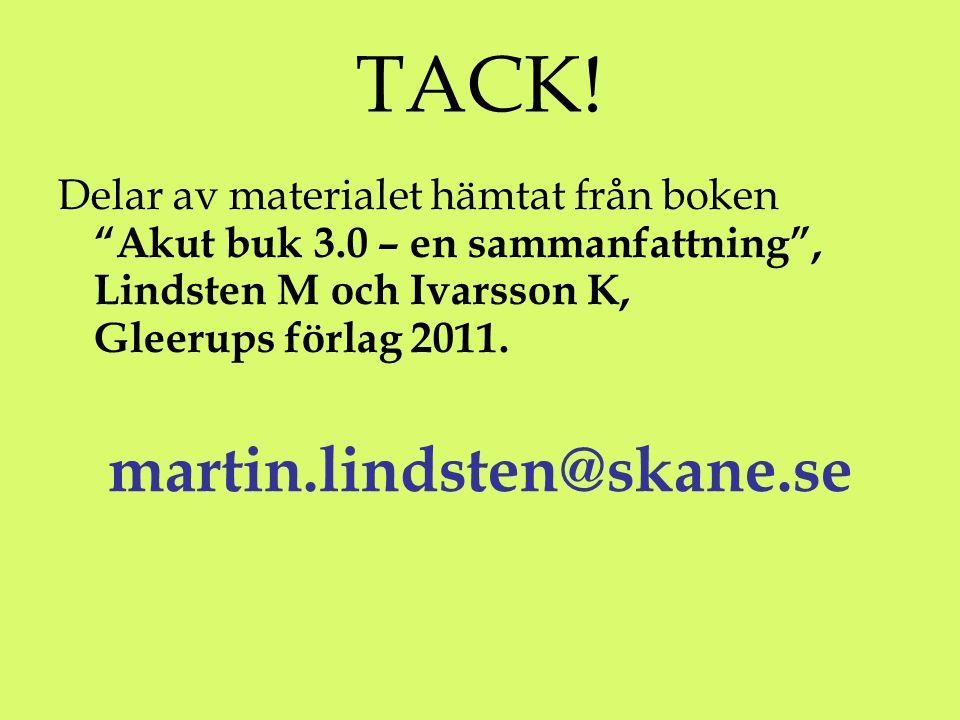 """TACK! Delar av materialet hämtat från boken """"Akut buk 3.0 – en sammanfattning"""", Lindsten M och Ivarsson K, Gleerups förlag 2011. martin.lindsten@skane"""