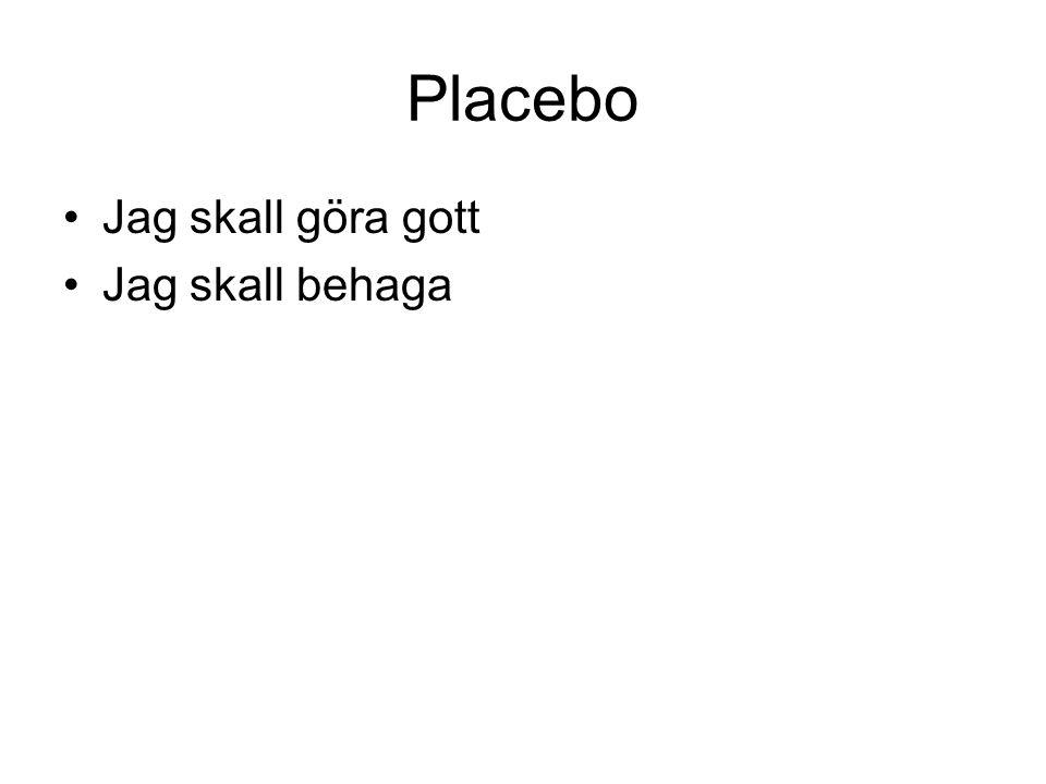 Placebo Jag skall göra gott Jag skall behaga