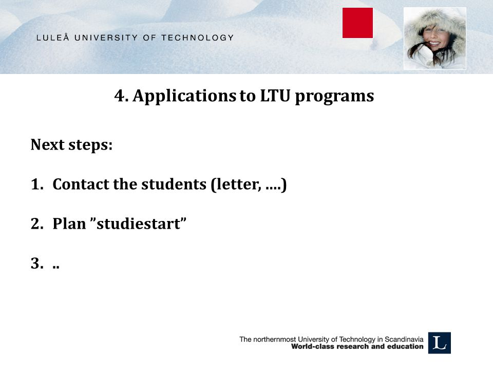 4. Applications to LTU programs Next steps: 1. Contact the students (letter, ….) 2.
