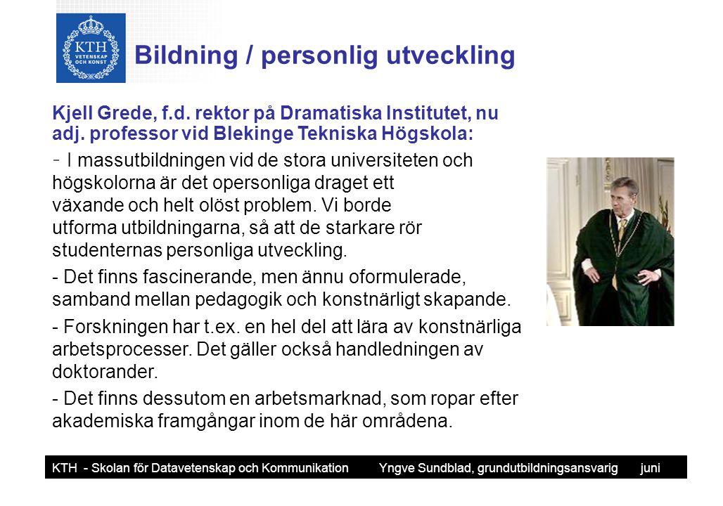 Yngve Sundblad KTH - Skolan för Datavetenskap och Kommunikation Yngve Sundblad, grundutbildningsansvarig juni 2006 Bildning / personlig utveckling Kjell Grede, f.d.