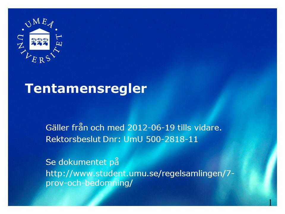 Tentamensregler Gäller från och med 2012-06-19 tills vidare. Rektorsbeslut Dnr: UmU 500-2818-11 Se dokumentet på http://www.student.umu.se/regelsamlin