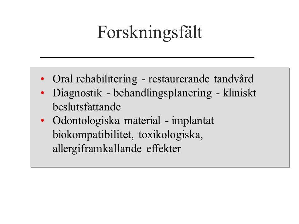 Forskningsfält Oral rehabilitering - restaurerande tandvård Diagnostik - behandlingsplanering - kliniskt beslutsfattande Odontologiska material - impl