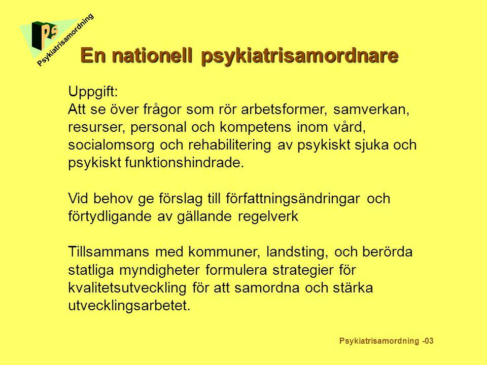 En nationell psykiatrisamordnare Uppgift: Att se över frågor som rör arbetsformer, samverkan, resurser, personal och kompetens inom vård, socialomsorg