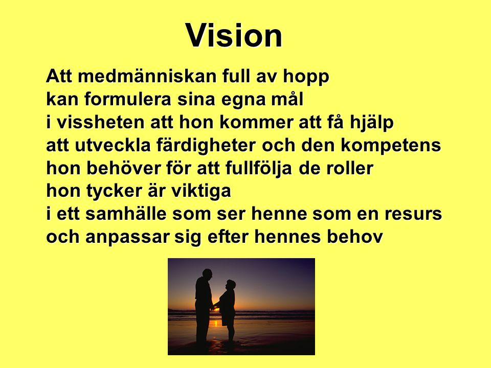 Vision Att medmänniskan full av hopp kan formulera sina egna mål i vissheten att hon kommer att få hjälp att utveckla färdigheter och den kompetens ho