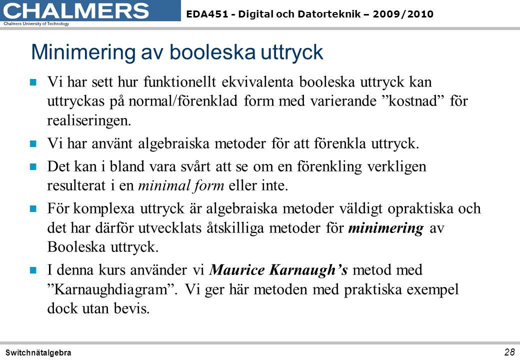 EDA451 - Digital och Datorteknik – 2009/2010 Minimering av booleska uttryck 28 Switchnätalgebra n Vi har sett hur funktionellt ekvivalenta booleska ut
