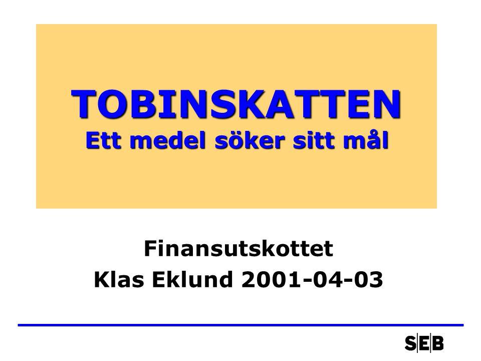 TOBINSKATTEN Ett medel söker sitt mål Finansutskottet Klas Eklund 2001-04-03