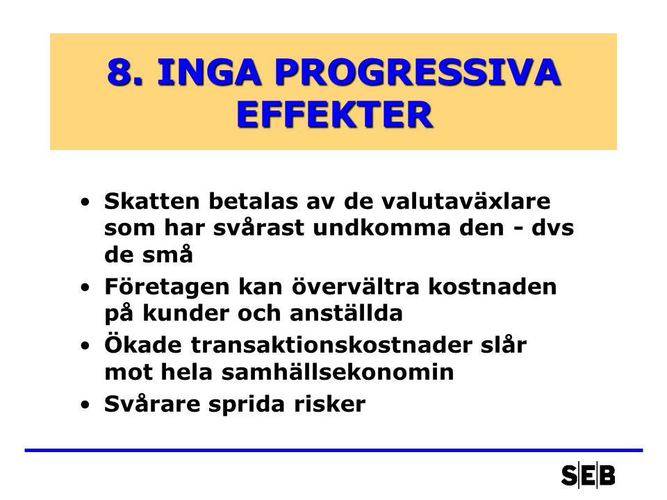 8. INGA PROGRESSIVA EFFEKTER Skatten betalas av de valutaväxlare som har svårast undkomma den - dvs de små Företagen kan övervältra kostnaden på kunde