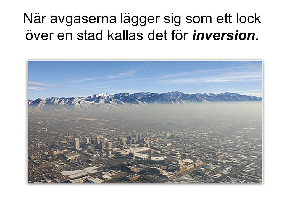 När avgaserna lägger sig som ett lock över en stad kallas det för inversion.