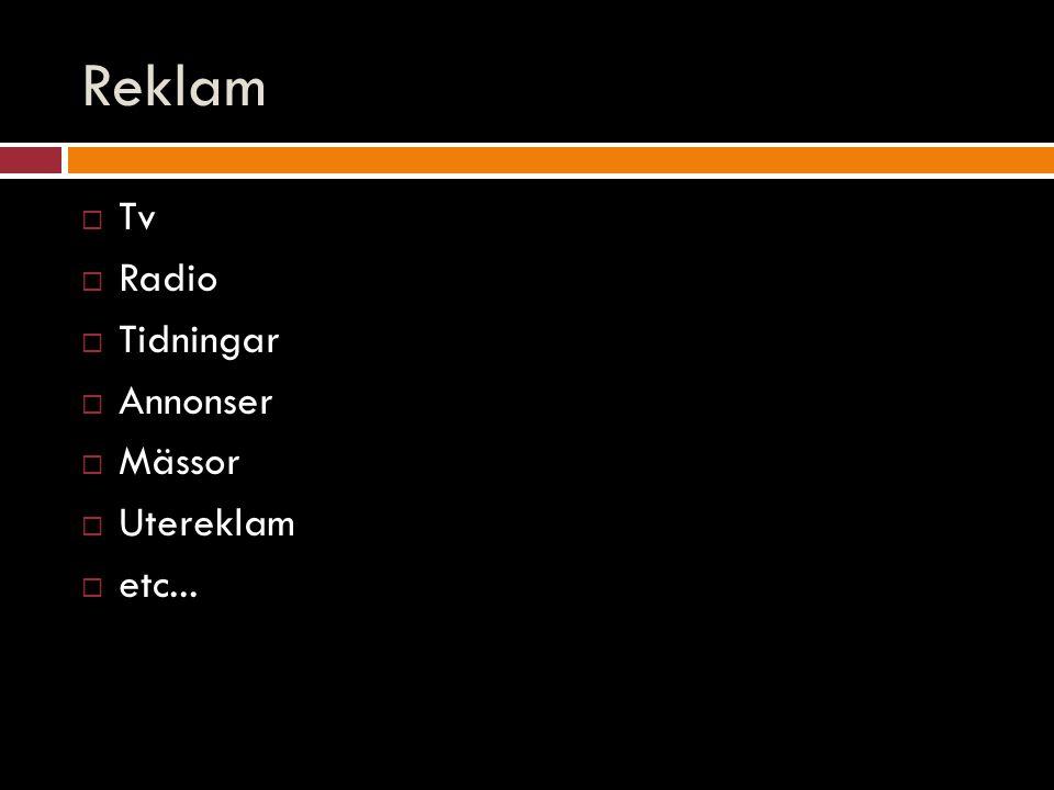 Reklam  Tv  Radio  Tidningar  Annonser  Mässor  Utereklam  etc...