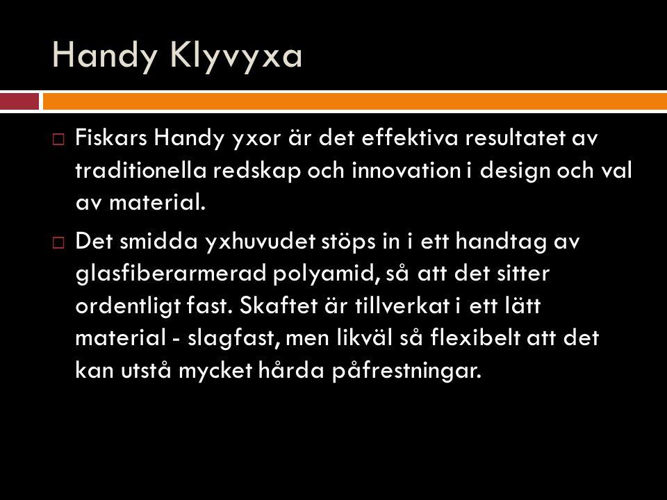 Handy Klyvyxa  Fiskars Handy yxor är det effektiva resultatet av traditionella redskap och innovation i design och val av material.  Det smidda yxhu