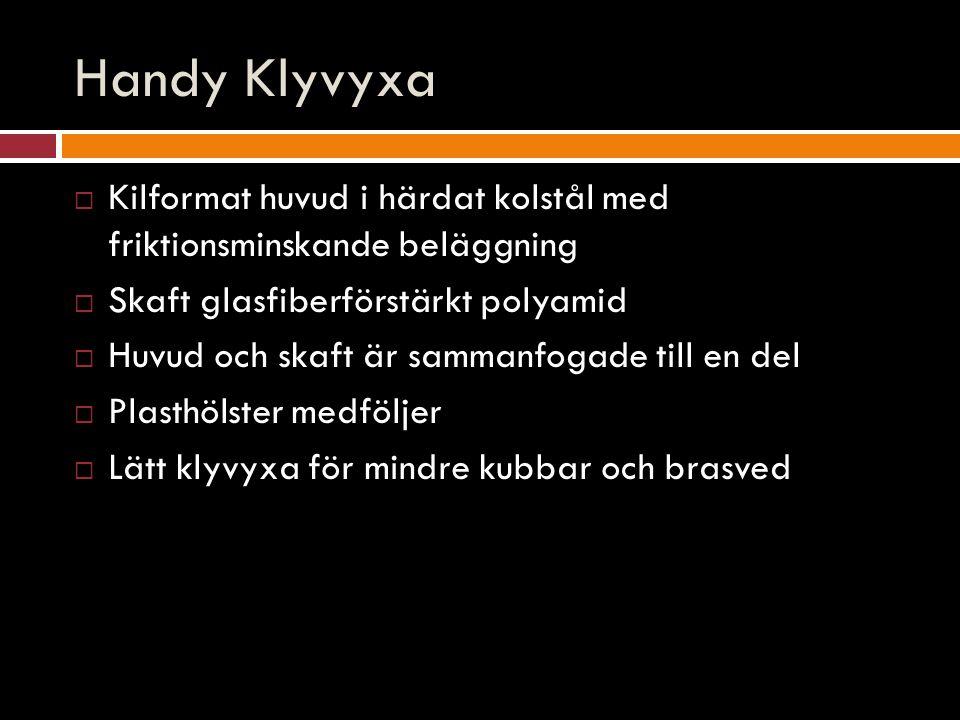 Handy Klyvyxa  Kilformat huvud i härdat kolstål med friktionsminskande beläggning  Skaft glasfiberförstärkt polyamid  Huvud och skaft är sammanfogade till en del  Plasthölster medföljer  Lätt klyvyxa för mindre kubbar och brasved