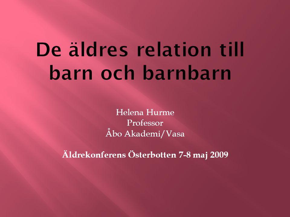 Helena Hurme Professor Åbo Akademi/Vasa Äldrekonferens Österbotten 7-8 maj 2009