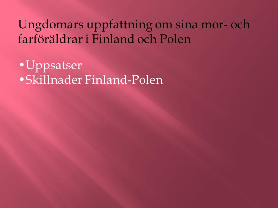 Ungdomars uppfattning om sina mor- och farföräldrar i Finland och Polen Uppsatser Skillnader Finland-Polen