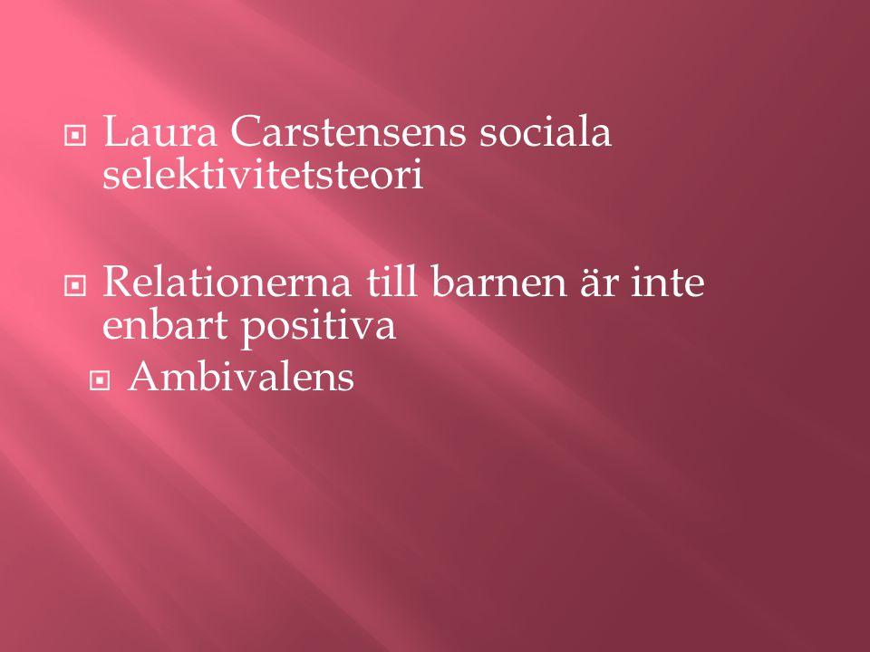  Laura Carstensens sociala selektivitetsteori  Relationerna till barnen är inte enbart positiva  Ambivalens