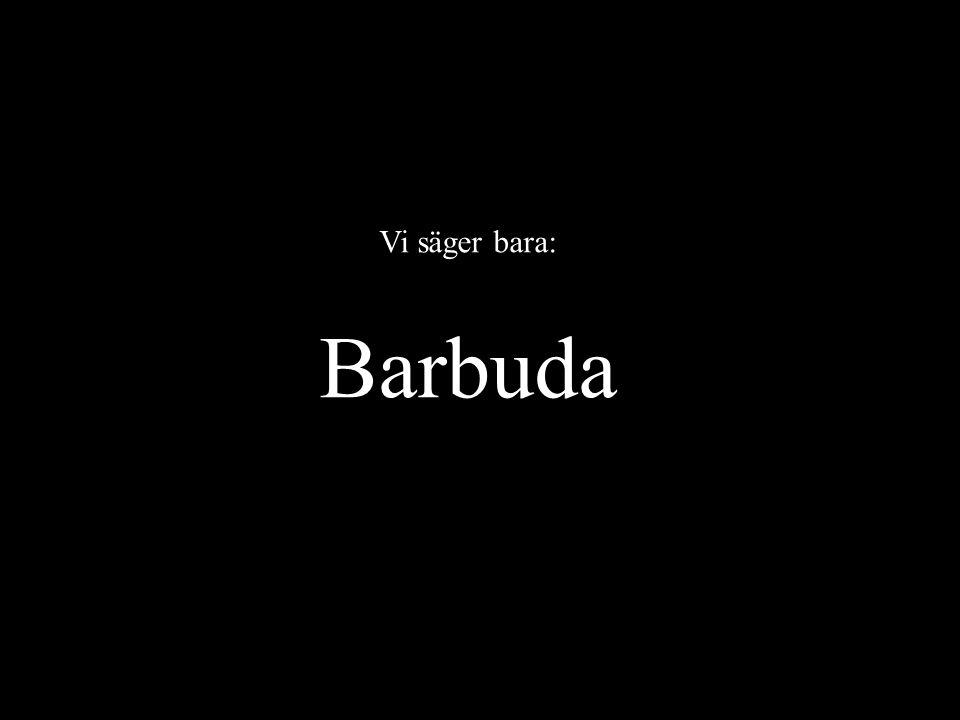 Vi säger bara: Barbuda