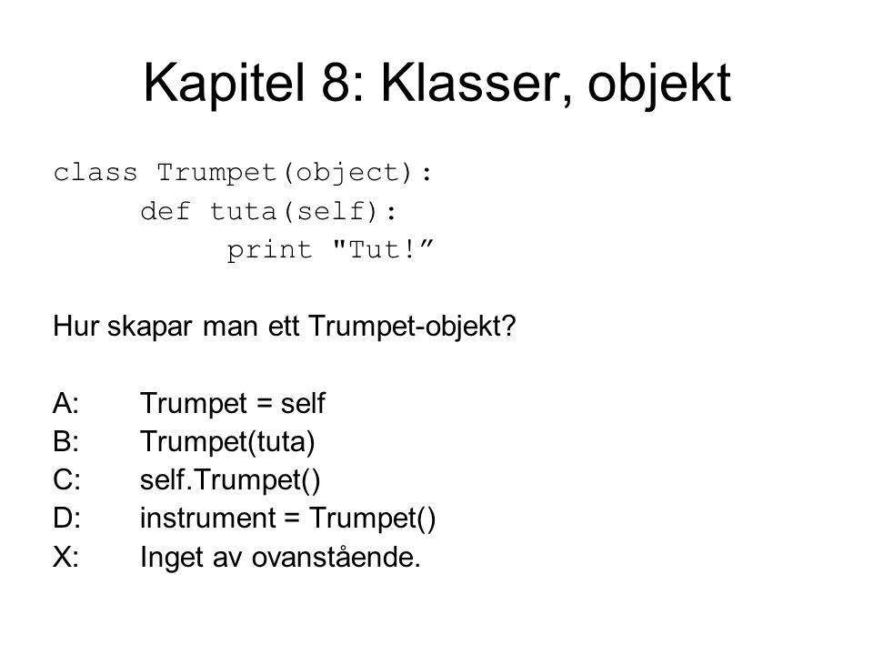 Kapitel 8: Klasser, objekt class Trumpet(object): def tuta(self): print Tut! Hur skapar man ett Trumpet-objekt.
