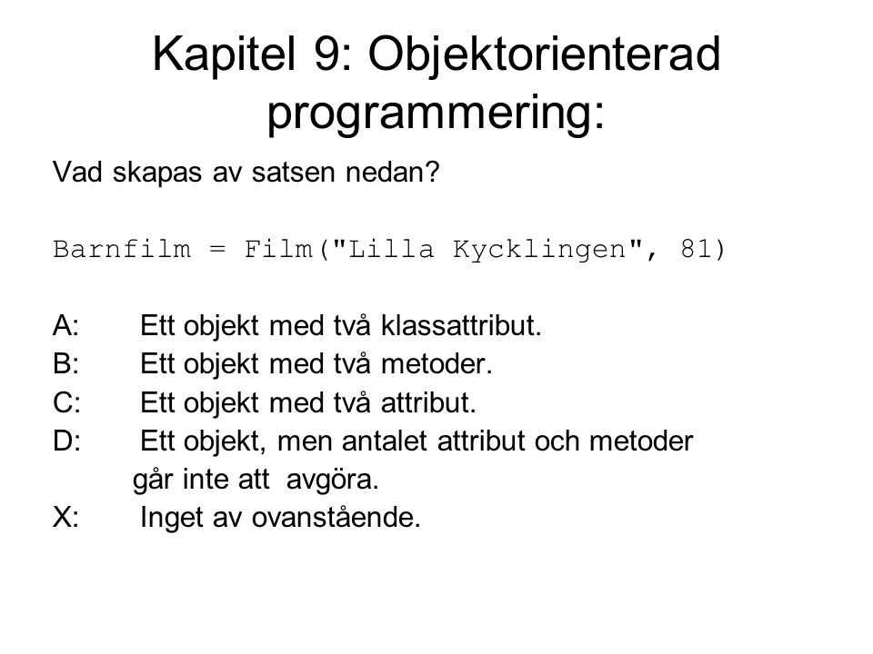 Kapitel 9: Objektorienterad programmering: Vad skapas av satsen nedan? Barnfilm = Film(