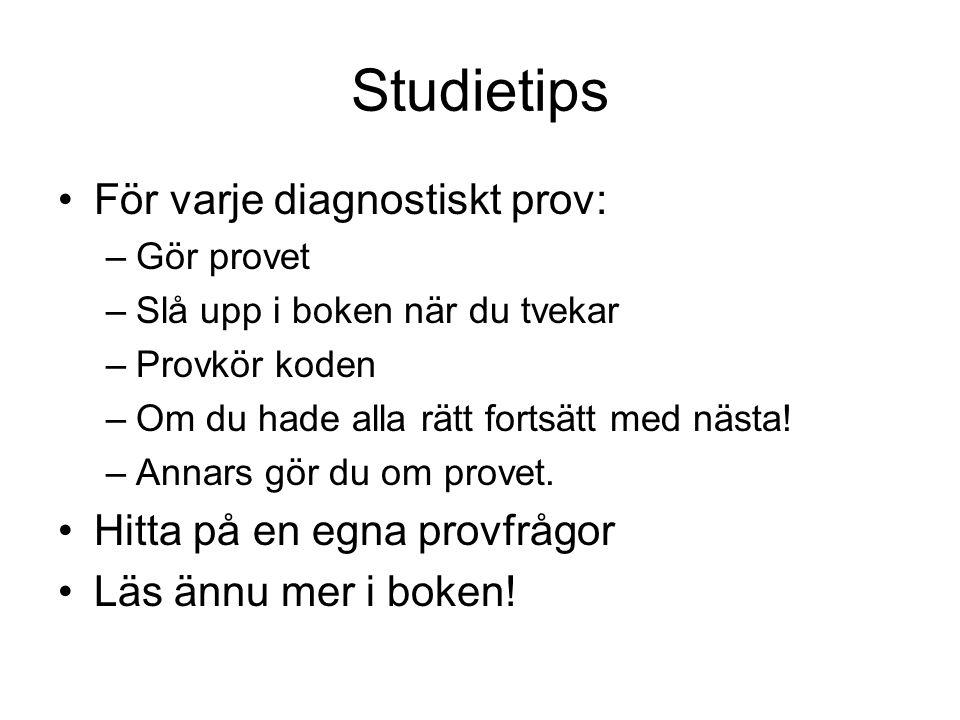 Studietips För varje diagnostiskt prov: –Gör provet –Slå upp i boken när du tvekar –Provkör koden –Om du hade alla rätt fortsätt med nästa! –Annars gö