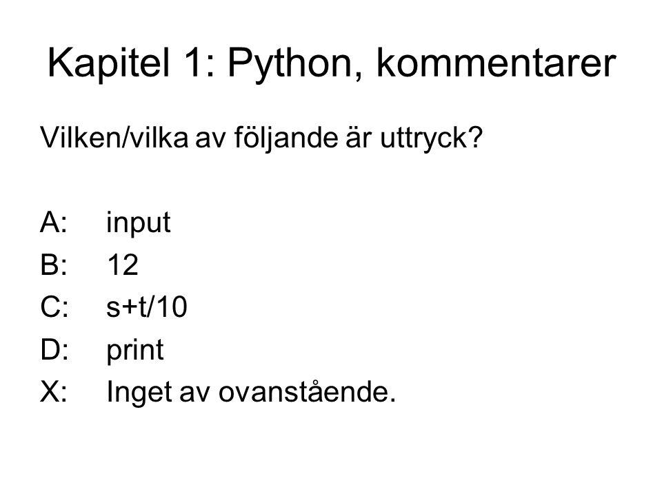 Kapitel 1: Python, kommentarer Vilken/vilka av följande är uttryck? A:input B:12 C:s+t/10 D:print X:Inget av ovanstående.