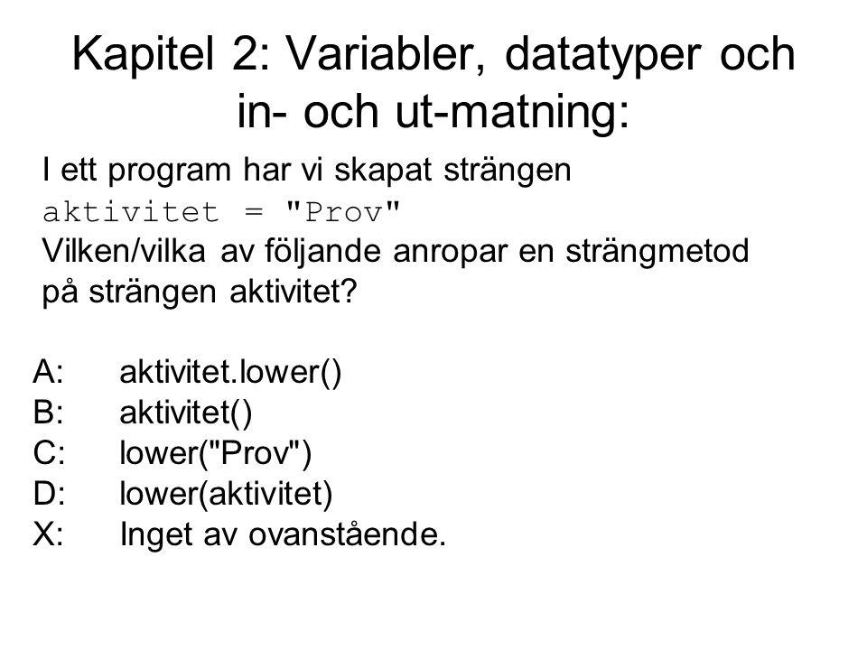 Kapitel 2: Variabler, datatyper och in- och ut-matning: I ett program har vi skapat strängen aktivitet = Prov Vilken/vilka av följande anropar en strängmetod på strängen aktivitet.
