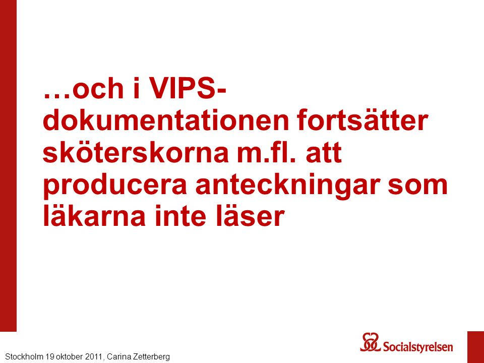 …och i VIPS- dokumentationen fortsätter sköterskorna m.fl. att producera anteckningar som läkarna inte läser Stockholm 19 oktober 2011, Carina Zetterb
