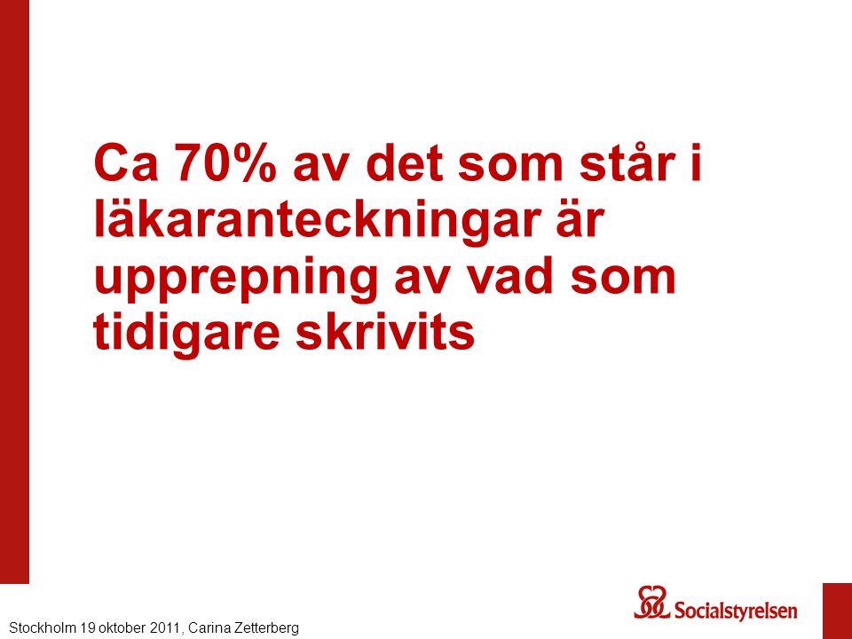 Ca 70% av det som står i läkaranteckningar är upprepning av vad som tidigare skrivits Stockholm 19 oktober 2011, Carina Zetterberg