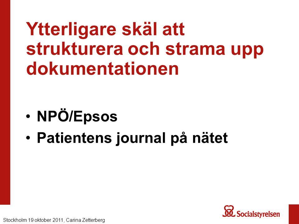 Ytterligare skäl att strukturera och strama upp dokumentationen NPÖ/Epsos Patientens journal på nätet Stockholm 19 oktober 2011, Carina Zetterberg