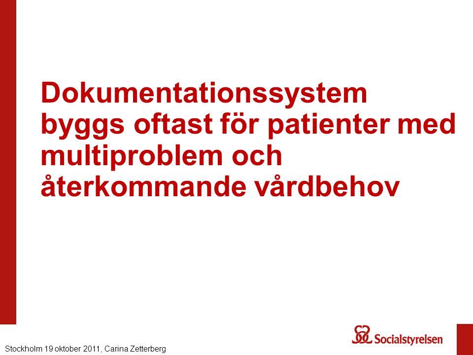 Dokumentationssystem byggs oftast för patienter med multiproblem och återkommande vårdbehov Stockholm 19 oktober 2011, Carina Zetterberg