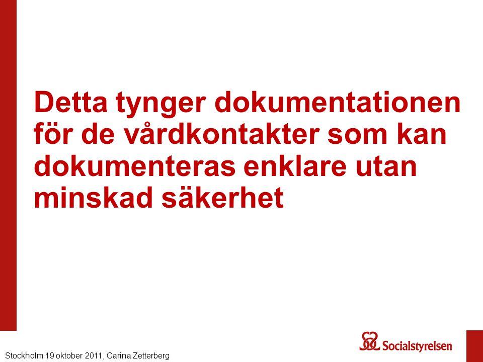 Detta tynger dokumentationen för de vårdkontakter som kan dokumenteras enklare utan minskad säkerhet Stockholm 19 oktober 2011, Carina Zetterberg