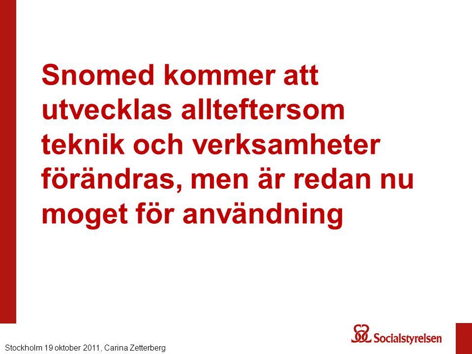Snomed kommer att utvecklas allteftersom teknik och verksamheter förändras, men är redan nu moget för användning Stockholm 19 oktober 2011, Carina Zet
