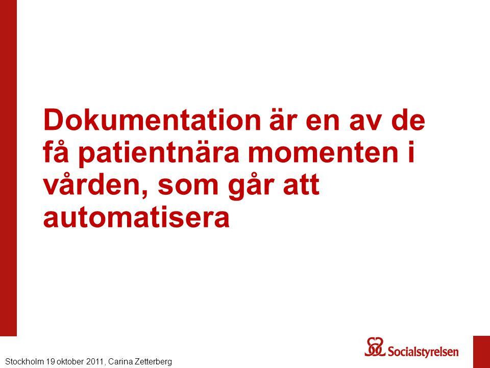 Dokumentation är en av de få patientnära momenten i vården, som går att automatisera Nationell eHälsa 2012, Carina ZetterbergStockholm 19 oktober 2011