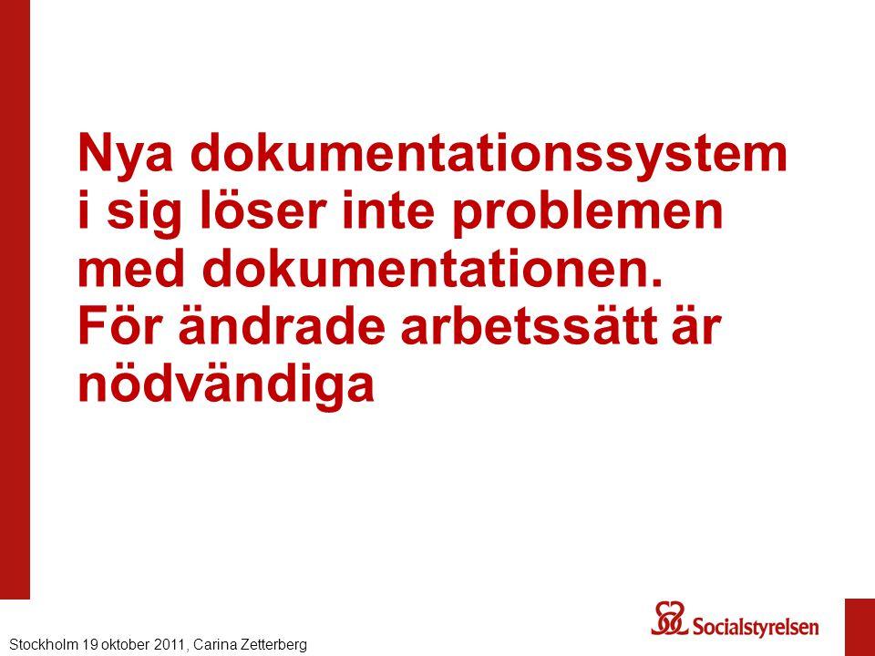 Nya dokumentationssystem i sig löser inte problemen med dokumentationen. För ändrade arbetssätt är nödvändiga Nationell eHälsa 2012, Carina Zetterberg
