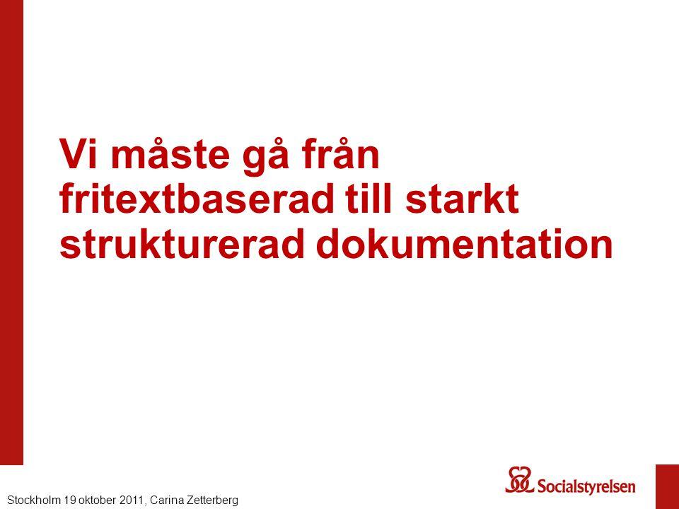Vi måste gå från fritextbaserad till starkt strukturerad dokumentation Nationell eHälsa 2012, Carina ZetterbergStockholm 19 oktober 2011, Carina Zette
