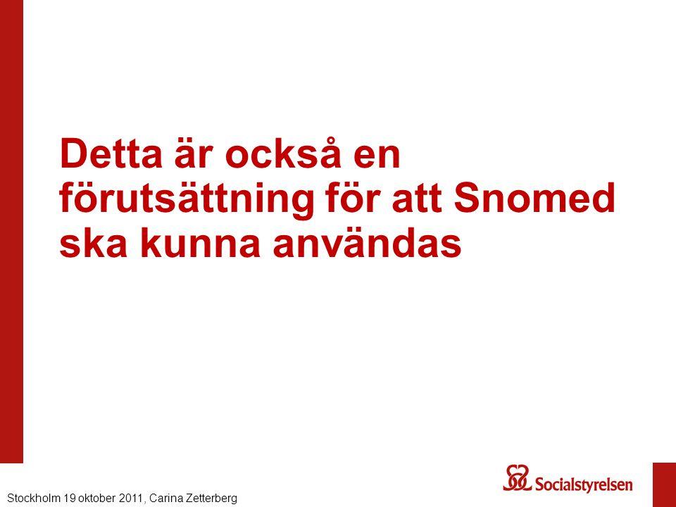 Detta är också en förutsättning för att Snomed ska kunna användas Nationell eHälsa 2012, Carina ZetterbergStockholm 19 oktober 2011, Carina Zetterberg