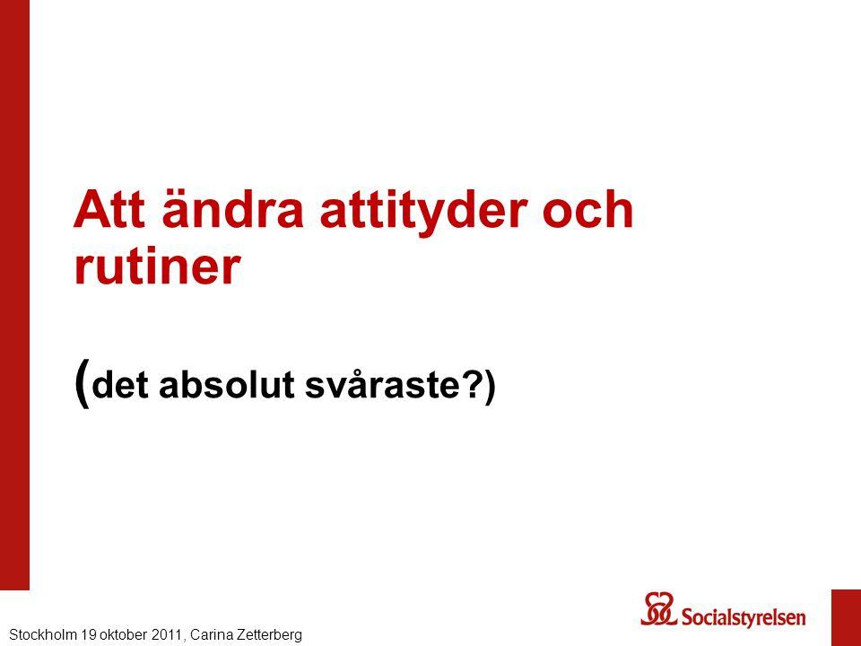 Att ändra attityder och rutiner ( det absolut svåraste?) Nationell eHälsa 2012, Carina ZetterbergStockholm 19 oktober 2011, Carina Zetterberg