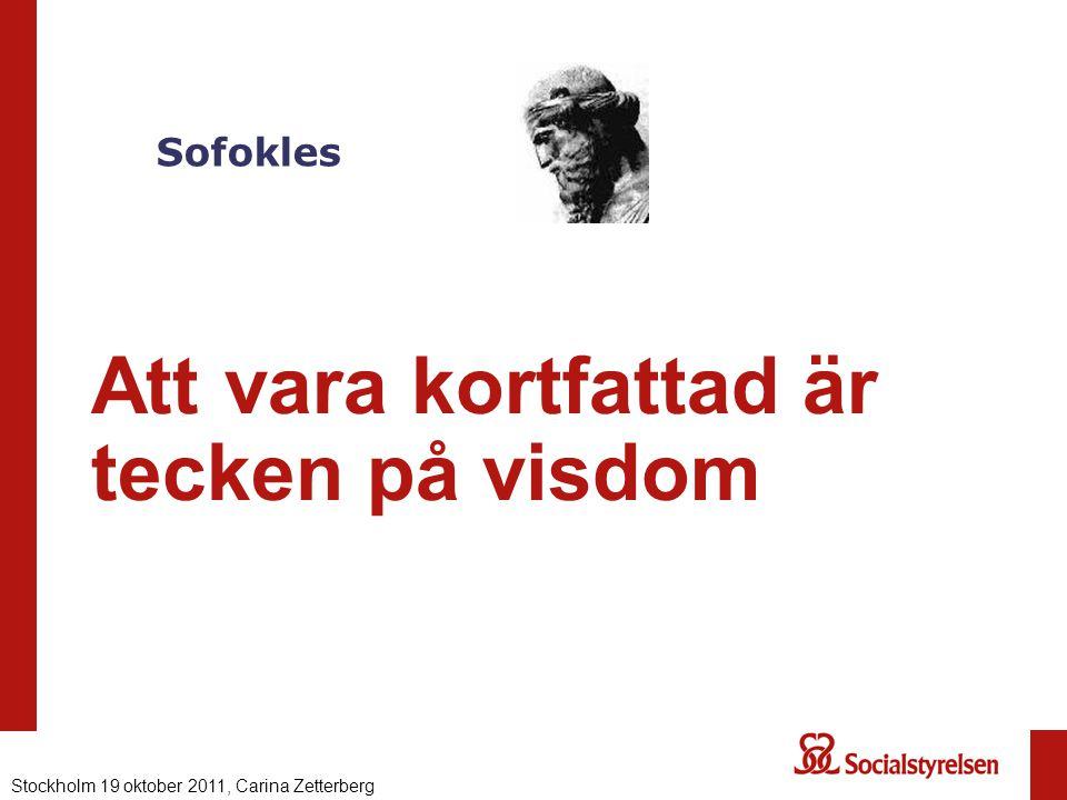 Sofokles Att vara kortfattad är tecken på visdom Nationell eHälsa 2012, Carina ZetterbergStockholm 19 oktober 2011, Carina Zetterberg