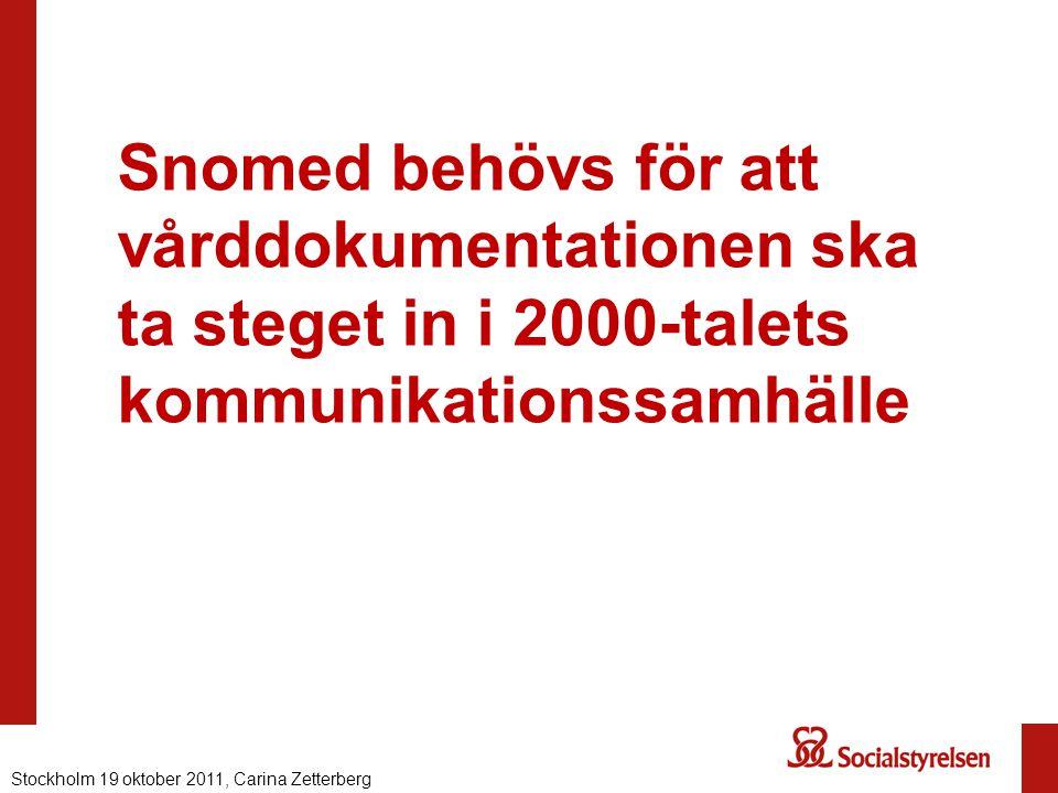 Snomed behövs för att vårddokumentationen ska ta steget in i 2000-talets kommunikationssamhälle Stockholm 19 oktober 2011, Carina Zetterberg