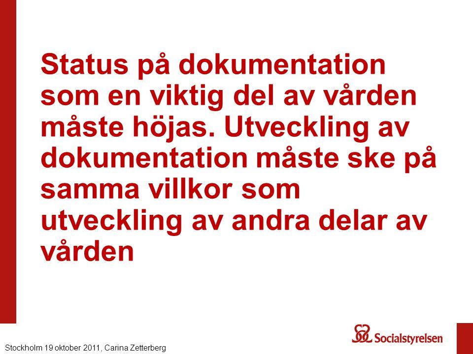Status på dokumentation som en viktig del av vården måste höjas. Utveckling av dokumentation måste ske på samma villkor som utveckling av andra delar