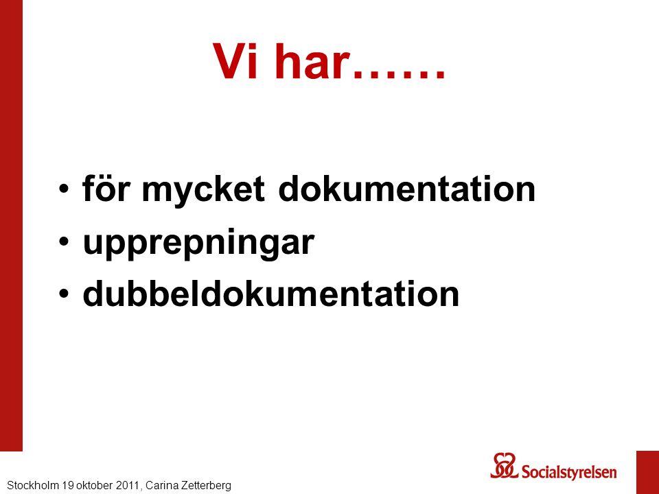 Vi har…… för mycket dokumentation upprepningar dubbeldokumentation Stockholm 19 oktober 2011, Carina Zetterberg
