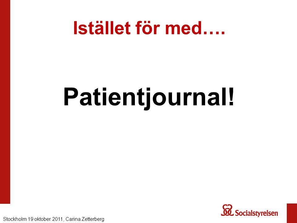 Istället för med…. Patientjournal! Stockholm 19 oktober 2011, Carina Zetterberg