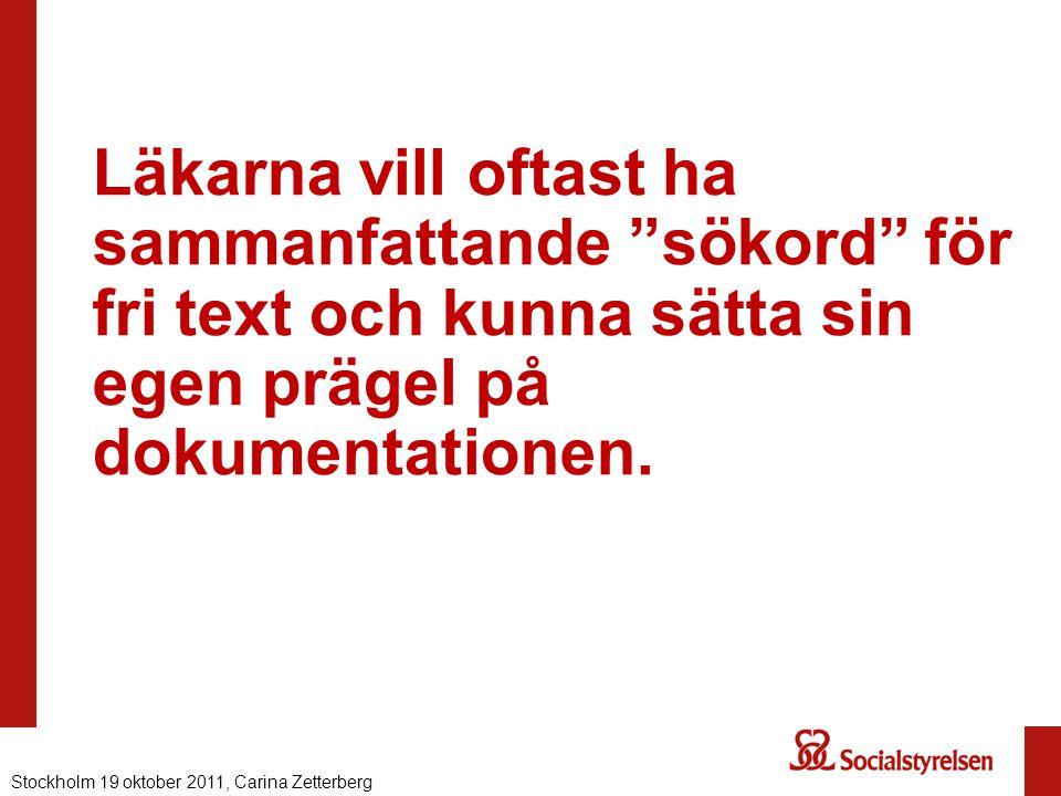 """Läkarna vill oftast ha sammanfattande """"sökord"""" för fri text och kunna sätta sin egen prägel på dokumentationen. Stockholm 19 oktober 2011, Carina Zett"""