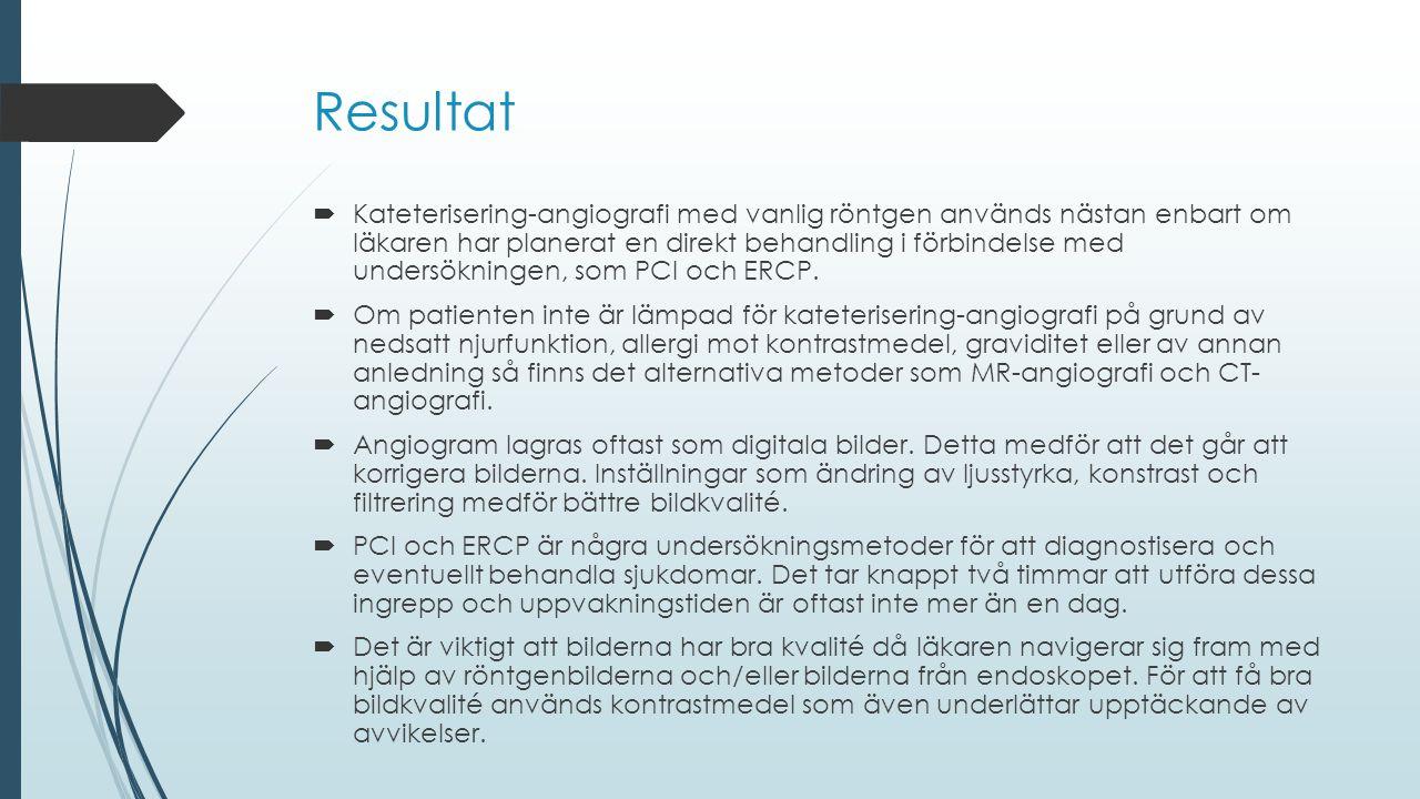 Resultat  Kateterisering-angiografi med vanlig röntgen används nästan enbart om läkaren har planerat en direkt behandling i förbindelse med undersökn