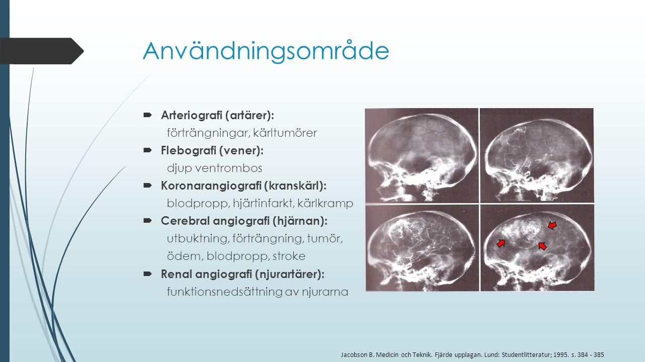 Användningsområde  Arteriografi (artärer): förträngningar, kärltumörer  Flebografi (vener): djup ventrombos  Koronarangiografi (kranskärl): blodpro